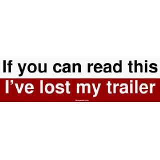If you can read this Ive lost my trailer Bumper Sticker Automotive