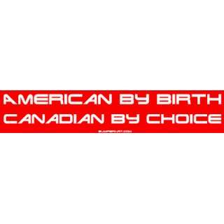 American By Birth Canadian By Choice Large Bumper Sticker