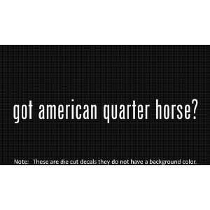 (2x) Got American Quarter Horse   Decal   Die Cut   Vinyl