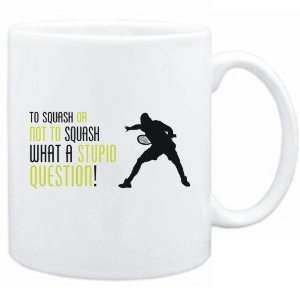 New  To Squash Or Not To Squash , What A Stupid Question   Mug