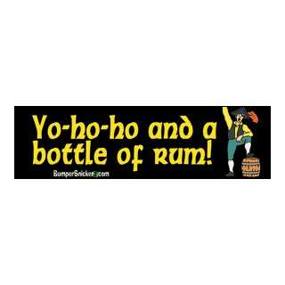 Yo Ho Ho and A Bottle Of Rum   Funny Bumper Stickers (Large 14x4
